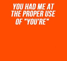 """You Had Me At The Proper Use of """"YOU'RE""""  Unisex T-Shirt"""