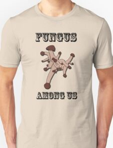 Fungus Among Us Unisex T-Shirt
