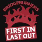 BRIDGEBURNERS (new) fan art FIRST IN LAST OUT by jazzydevil