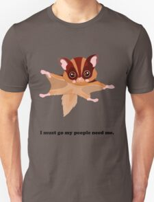 I must go my people need me. T-Shirt