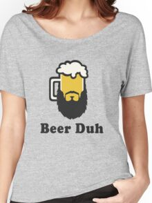 Beer Duh Women's Relaxed Fit T-Shirt