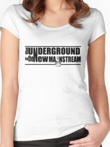 The Underground Is The New Mainstream Women's Fitted Scoop T-Shirt