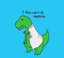 Trex Can't Do Medicine by RedPulse07