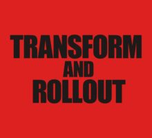 TRANSFORM AND ROLLOUT by TheGraphicGuru
