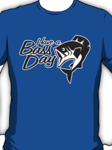 Have a Bass Day T-Shirt