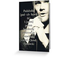 Special Supernatural request - Padaholic ! Greeting Card