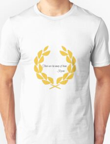 'There are too many of them' Unisex T-Shirt