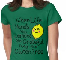 When Life Hands You Lemons, Be Grateful They Are Gluten Free Womens Fitted T-Shirt