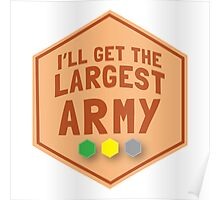 I'll get the largest ARMY (in TAN)  Poster