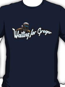 Waiting for Gregor T-Shirt
