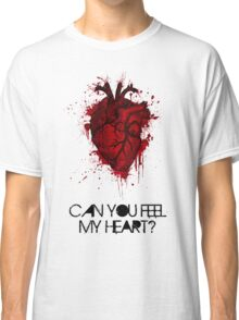 Can you feel my heart? Classic T-Shirt