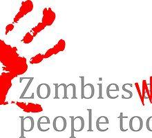 Zombies Were People Too by wallyhawk