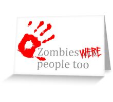 Zombies Were People Too Greeting Card