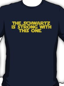 Use the Schwartz T-Shirt