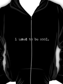 i used to be cool. T-Shirt