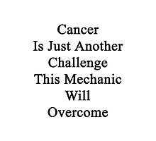 Cancer Is Just Another Challenge This Mechanic Will Overcome  Photographic Print