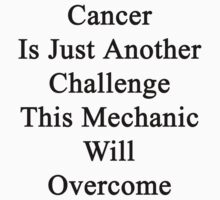Cancer Is Just Another Challenge This Mechanic Will Overcome  by supernova23