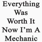 Everything Was Worth It Now I'm A Mechanic  by supernova23