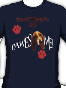 Basset Hounds are Pawesome Awesome T-Shirt