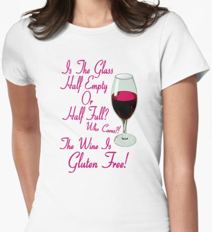 The Wine Is Gluten Free! Womens Fitted T-Shirt