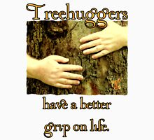 Treehuggers Have a Better Grip on Life Unisex T-Shirt