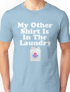 My Other Shirt Is In The Laundry White Text T-Shirt  Unisex T-Shirt