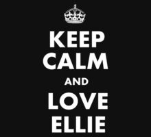Keep Calm and Love Ellie by touhidkudchi