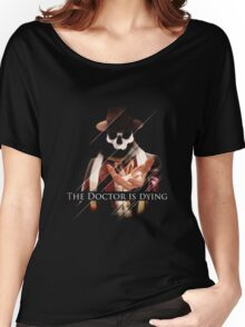 The Doctor Is Dying Women's Relaxed Fit T-Shirt