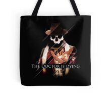 The Doctor Is Dying Tote Bag