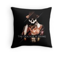 The Doctor Is Dying Throw Pillow