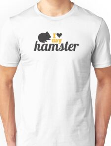 I love my hamster Unisex T-Shirt