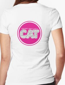 Eveybody wants to be a cat T-Shirt