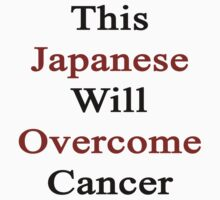 This Japanese Will Overcome Cancer  by supernova23