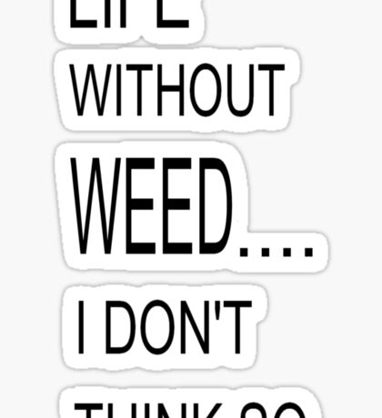 LIFE WITHOUT WEED Sticker