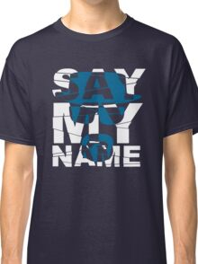 Say My Name (Breaking Bad) Classic T-Shirt
