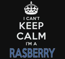 I can't keep calm. I'm a RASBERRY by kin-and-ken