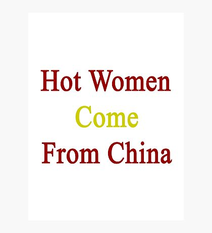 Hot Women Come From China  Photographic Print