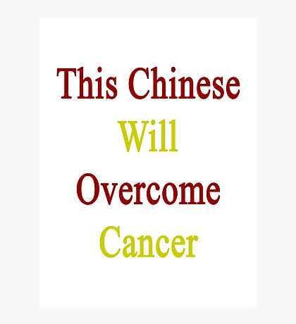 This Chinese Will Overcome Cancer  Photographic Print