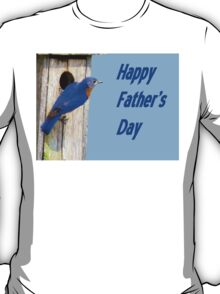 Happy Father's Day - Eastern  Bluebird & His House T-Shirt
