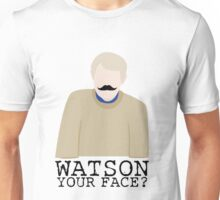 Watson Your Face, John? Unisex T-Shirt