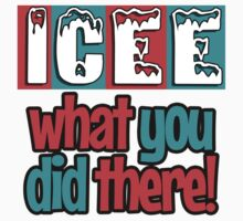 ICEE What You Did There! by cjohn4043