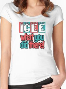ICEE What You Did There! Women's Fitted Scoop T-Shirt