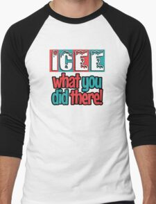 ICEE What You Did There! Men's Baseball ¾ T-Shirt