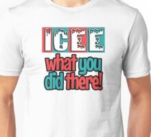ICEE What You Did There! Unisex T-Shirt
