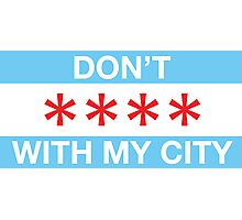 Don't **** with my city Photographic Print