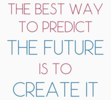 The Best Way To Predict The Future Is To Create It by produket