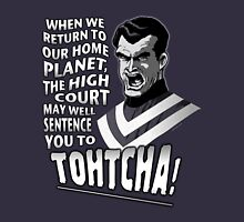 Tohtcha! (Full quote) Unisex T-Shirt
