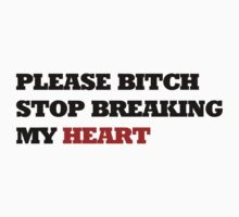 Please bitch stop breaking my heart by FrenchBanana