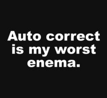Auto Correct Is My Worst Enema by BrightDesign