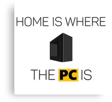 Home is where the PC is - Dark Canvas Print